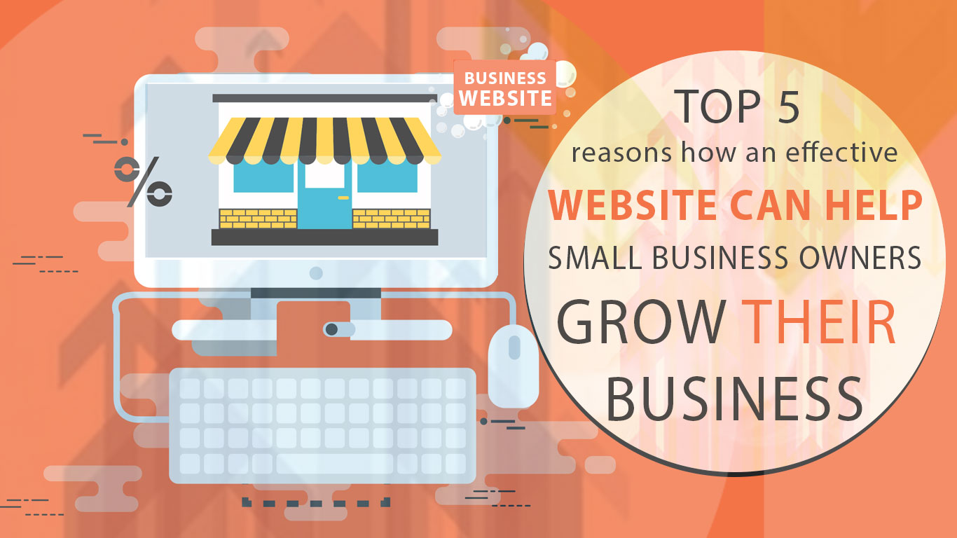 Top 5 Reasons how an Effective Website can Help Small Business Owners Grow their Business